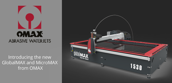 New OMAX waterjets available: GlobalMAX and MicroMAX