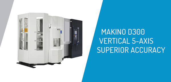 Makino D300 Vertical 5-Axis CNC Machining Center | Superior Accuracy