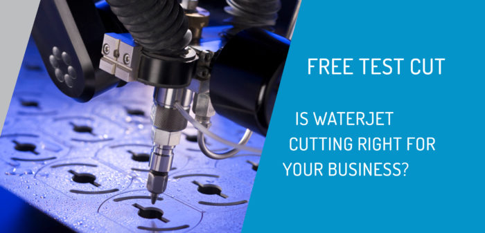 Free Test Cut | Is waterjet cutting right for your business?