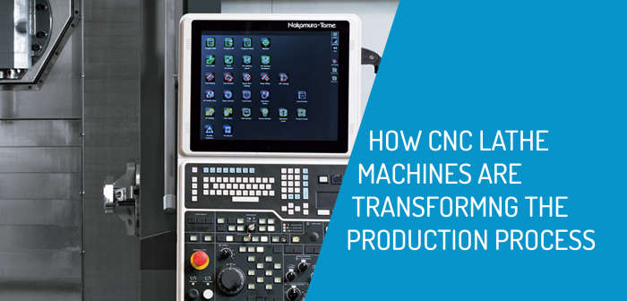How CNC Lathe Machines are Transforming the Production Process