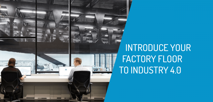 Introduce your Factory Floor to Industry 4.0