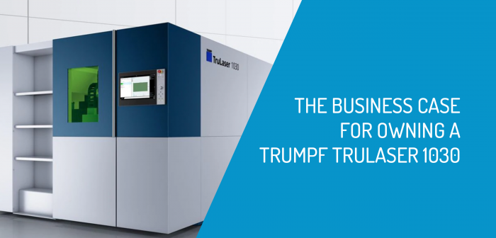 The Business Case For Owning a TRUMPFTrulaser 1030