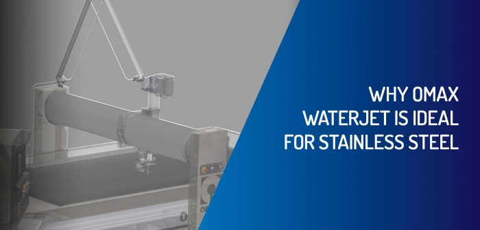 Why OMAX Waterjet Is Ideal For Stainless Steel