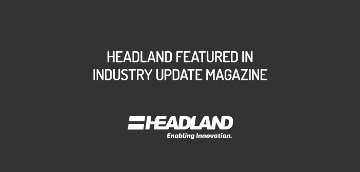 Headland Featured in Industry Update Magazine