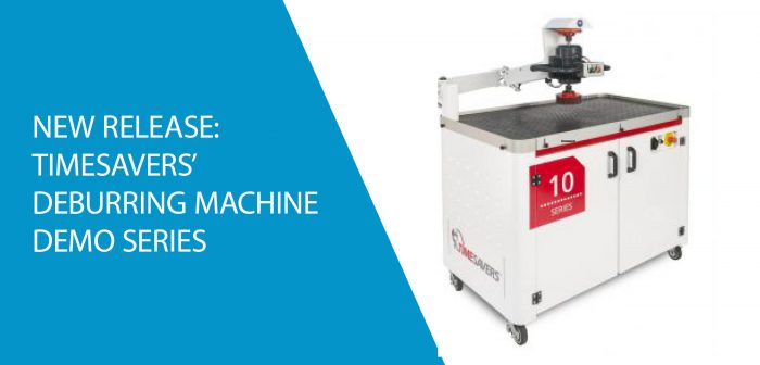 New Video Release: Timesaver's Deburring, Edge Rounding, Finishing Machines