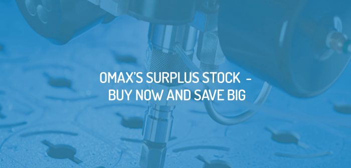 OMAX's Surplus Stock - Buy Now and Save Big