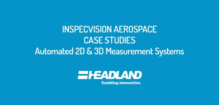 InspecVision Aerospace Case Studies - Automated 2D & 3D measurement systems for inspection, CAD comparisons and reverse engineering