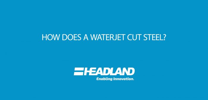 How Does a Waterjet Cut Steel?