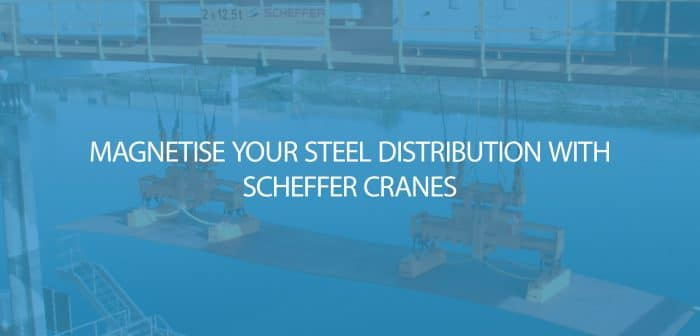 Magnetise your Steel Distribution with Scheffer Cranes