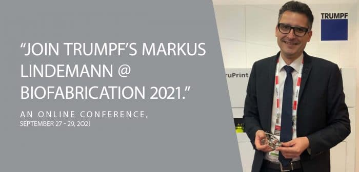 TRUMPF's Markus Lindemann to Speak at the Biofabrication 2021 Conference