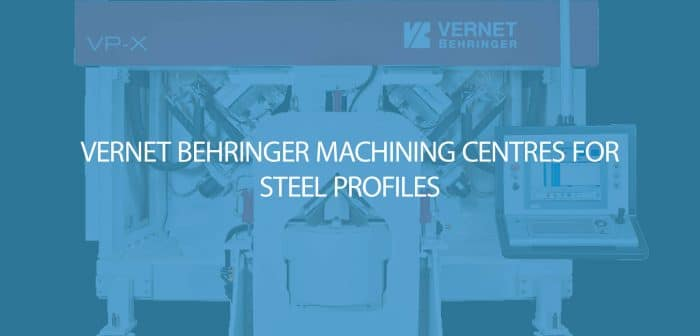 Vernet Behringer Machining Centres for Steel Profiles